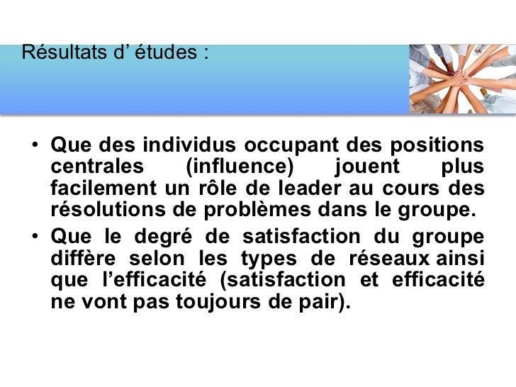 <ul><li>Que des individus occupant des positions centrales (influence) jouent plus facilement un rôle de leader au cours d...