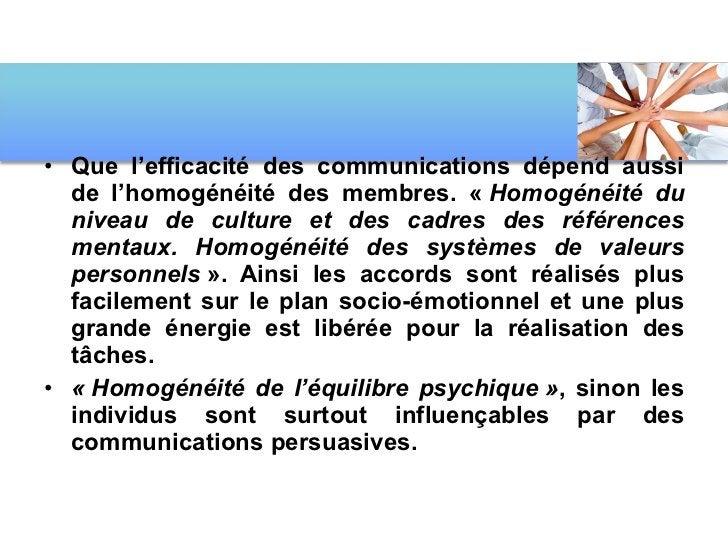 <ul><li>Que l'efficacité des communications dépend aussi de l'homogénéité des membres. « Homogénéité du niveau de culture...
