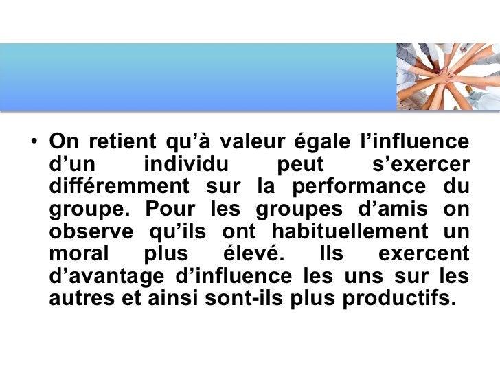 <ul><li>On retient qu'à valeur égale l'influence d'un individu peut s'exercer différemment sur la performance du groupe. P...