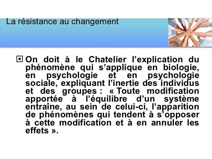 <ul><li>On doit à le Chatelier l'explication du phénomène qui s'applique en biologie, en psychologie et en psychologie soc...