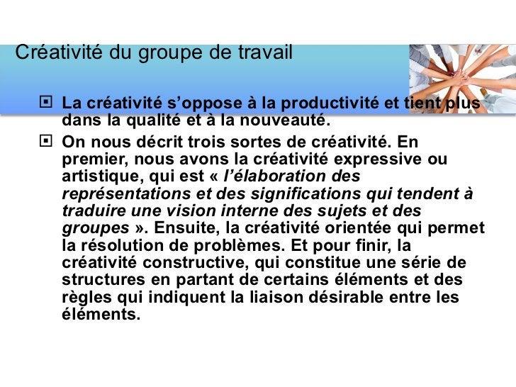 <ul><li>La créativité s'oppose à la productivité et tient plus dans la qualité et à la nouveauté. </li></ul><ul><li>On nou...