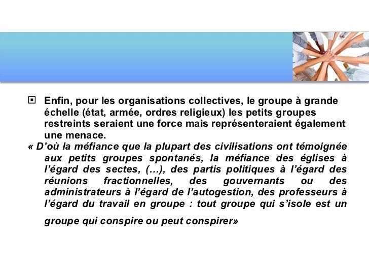 <ul><li>Enfin, pour les organisations collectives, le groupe à grande échelle (état, armée, ordres religieux) les petits g...