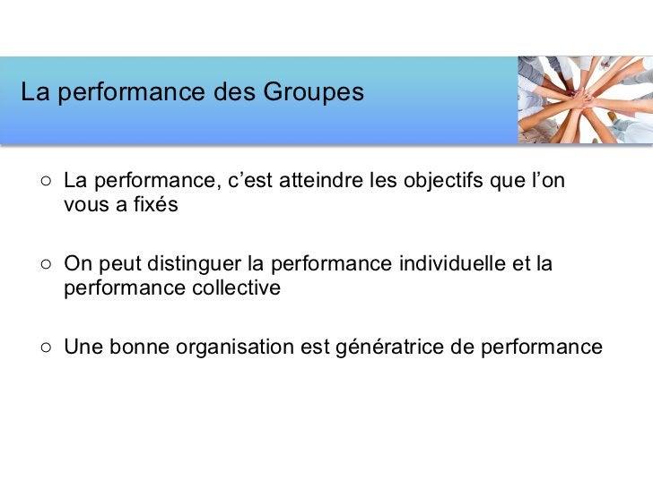 <ul><li>La performance, c'est atteindre les objectifs que l'on vous a fixés </li></ul><ul><li>On peut distinguer la perfor...