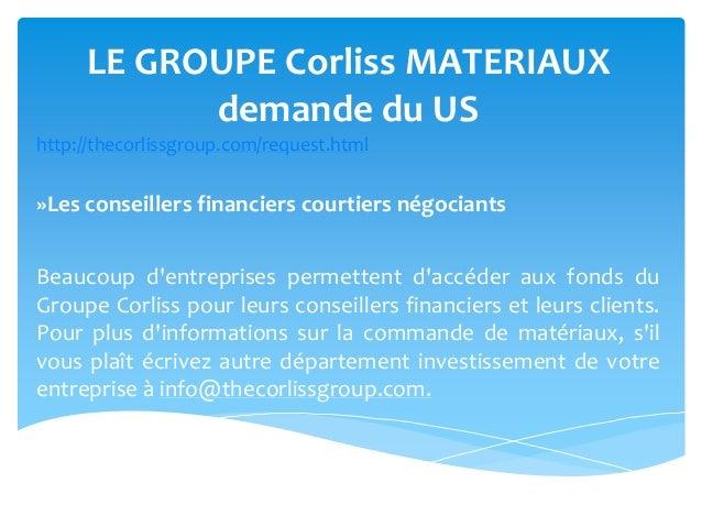 LE GROUPE Corliss MATERIAUXdemande du UShttp://thecorlissgroup.com/request.html»Les conseillers financiers courtiers négoc...