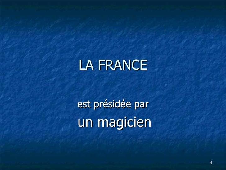 LA FRANCE est présidée par un magicien