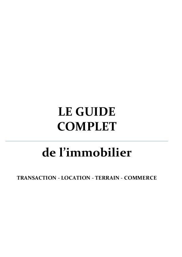 LE GUIDE COMPLET  de l'immobilier  TRANSACTION - LOCATION - TERRAIN - COMMERCE