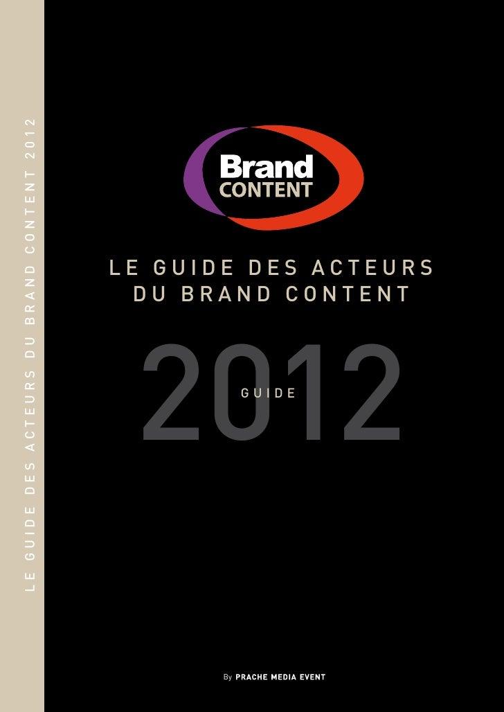 LE GUIDE DES ACTEURS DU BRAND CONTENT 2012                                             LE GUIDE DES ACTEURS               ...