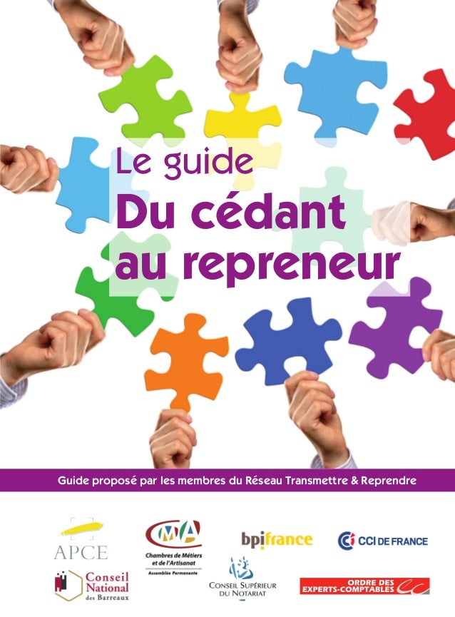 Guide proposé par les membres du Réseau Transmettre & Reprendre Le guide Du cédant au repreneur