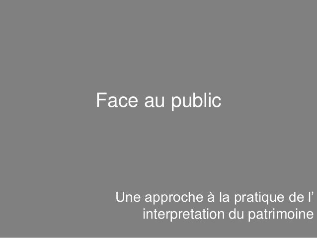Face au public  Une approche à la pratique de l' interpretation du patrimoine