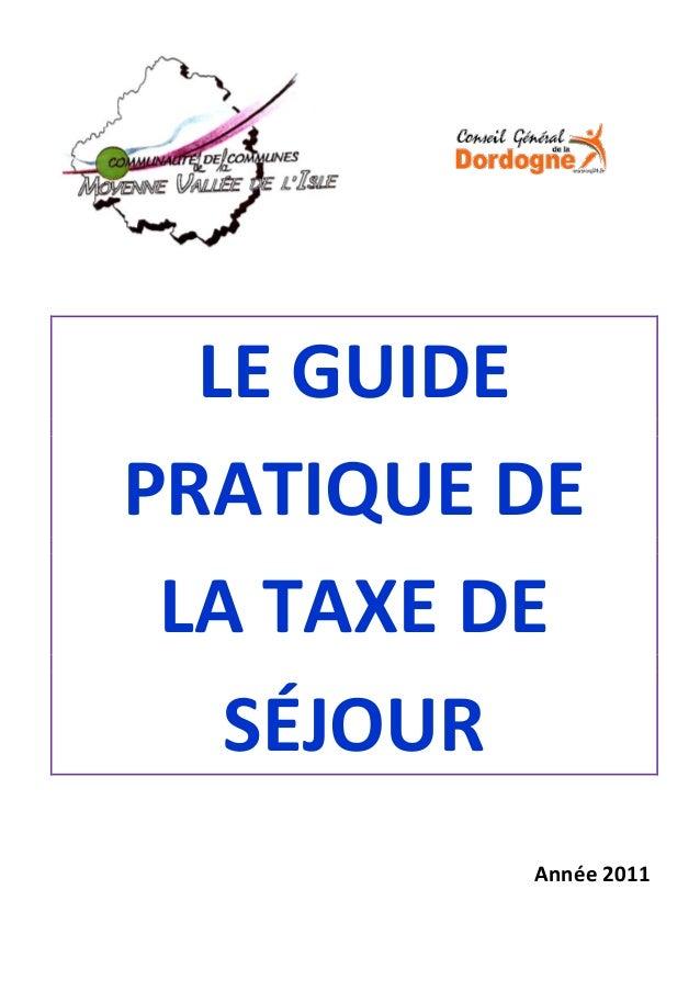 LE GUIDEPRATIQUE DELA TAXE DESÉJOURAnnée 2011