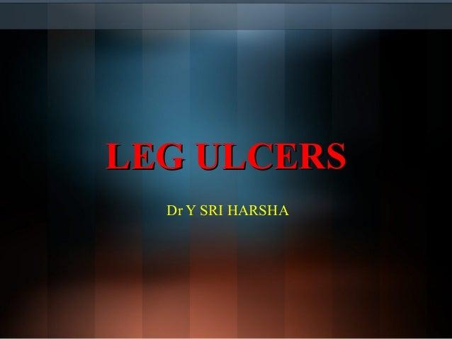 LEG ULCERSLEG ULCERS Dr Y SRI HARSHA
