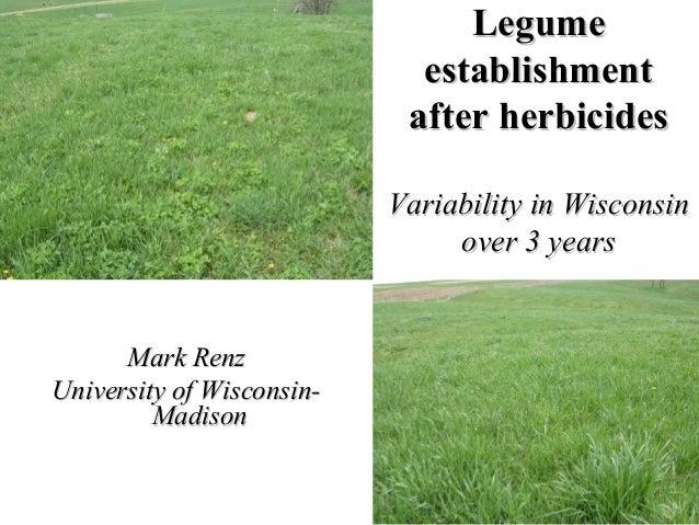 LegumeLegume establishmentestablishment after herbicidesafter herbicides Variability in WisconsinVariability in Wisconsin ...