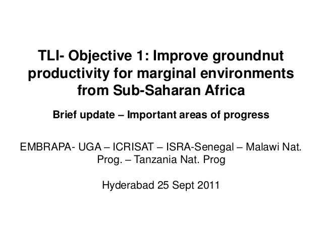 TLI- Objective 1: Improve groundnutproductivity for marginal environmentsfrom Sub-Saharan AfricaBrief update – Important a...
