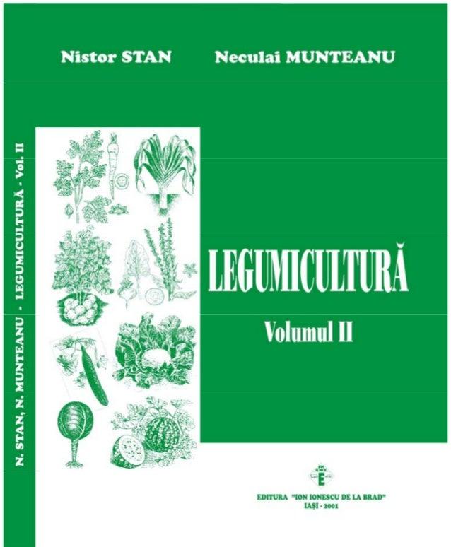 """Nistor T. STAN Neculai C. MUNTEANU Prof. univ. dr. Prof. univ. dr. (coordonator) LEGUMICULTUR  Volumul II Editura """"Ion Ion..."""