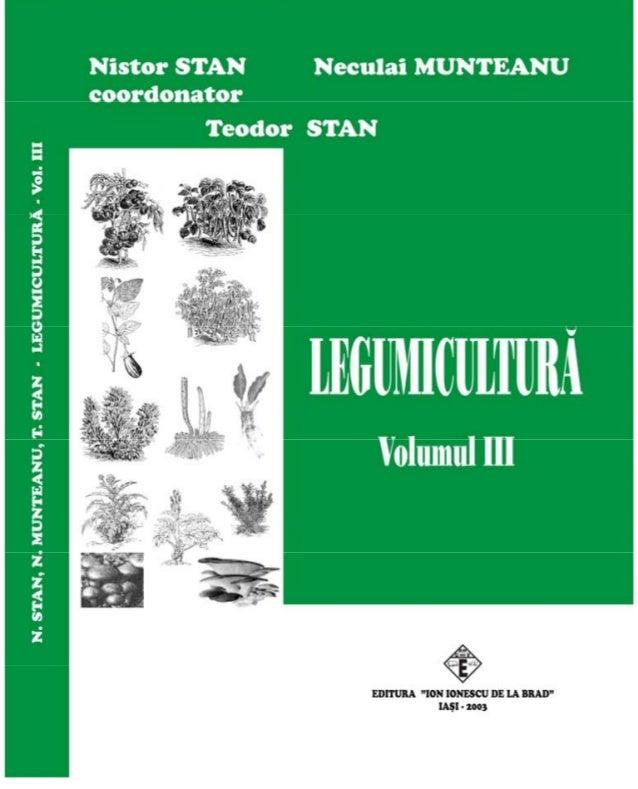 Nistor T. STAN Neculai C. MUNTEANU Prof. univ. dr. Prof. univ. dr. (coordonator) Teodor N.STAN Şef. lucr. drd. LEGUMICULTU...