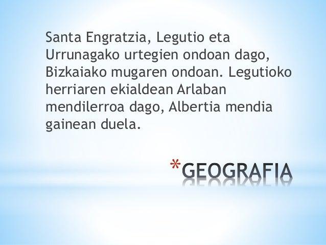 * Santa Engratzia, Legutio eta Urrunagako urtegien ondoan dago, Bizkaiako mugaren ondoan. Legutioko herriaren ekialdean Ar...