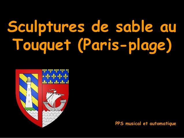Sculptures de sable au Touquet (Paris-plage) PPS musical et automatique