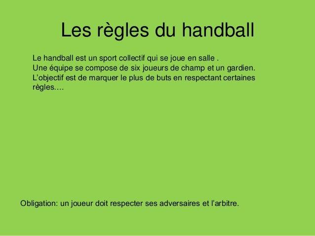 Les règles du handball Interdiction Permission Marcher Tenir la balle 3 secondes sans dribler Shooter avec le pied Jouer a...