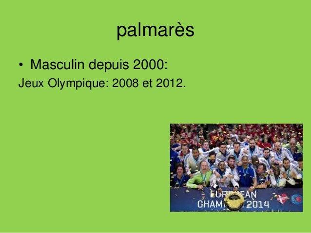 palmarès • Masculin depuis 2000: Jeux Olympique: 2008 et 2012. Féminin depuis 2000: Jeux Olympique : 2003.