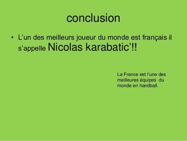 conclusion • L'un des meilleurs joueur du monde est français il s'appelle Nicolas karabatic'!! La France est l'une des mei...