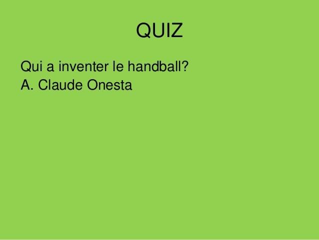 QUIZ Qui a inventer le handball? A. Claude Onesta B. Carl Schellenz