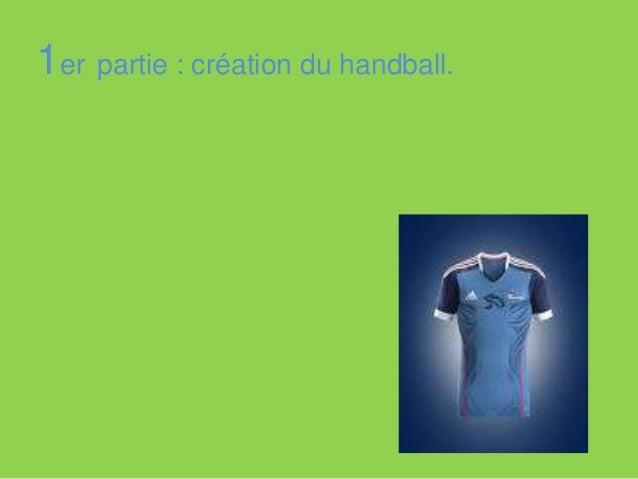 1er partie : création du handball. 2ème partie : les règles du handball.