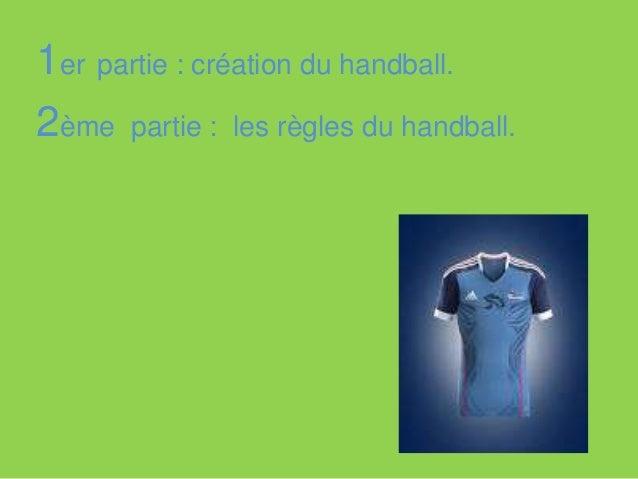 1er partie : création du handball. 2ème partie : les règles du handball. 3ème partie :le palmarès.