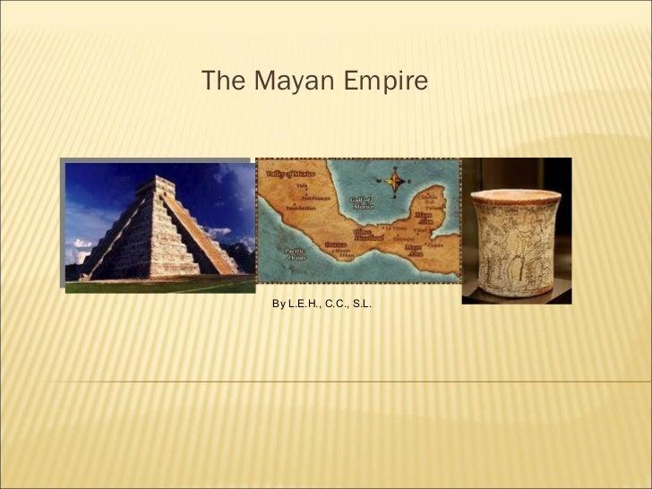 The Mayan Empire By L.E.H., C.C., S.L.