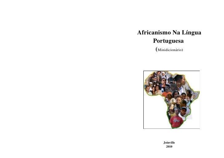 AfricanismoNaLíngua            Portuguesa           (Minidicionário)                   Joinville                 2010