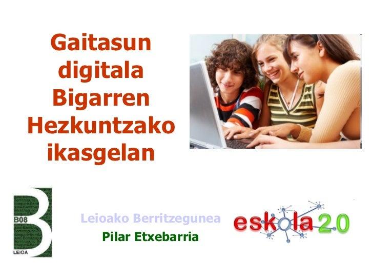 Gaitasun digitala Bigarren Hezkuntzako ikasgelan Leioako Berritzegunea Pilar Etxebarria