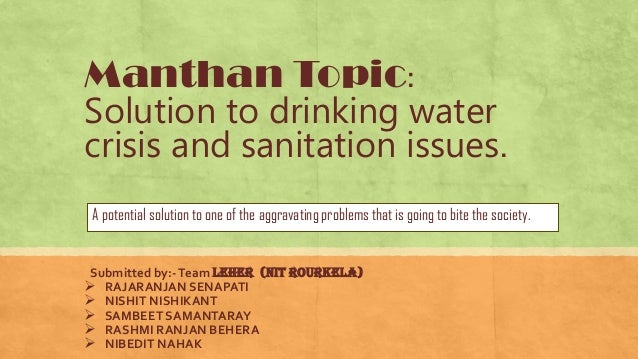 Manthan Topic: Solution to drinking water crisis and sanitation issues. A potential solution to one of the aggravating pro...