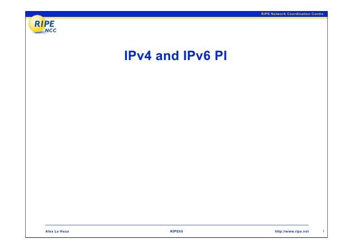 RIPE Network Coordination Centre                    IPv4 and IPv6 PI     Alex Le Heux          RIPE60             http://w...
