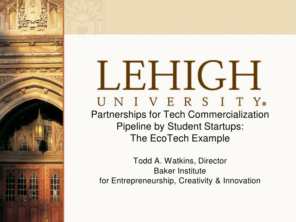 Partnerships for Tech Commercialization     Pipeline by Student Startups:        The EcoTech Example           Todd A. Wat...