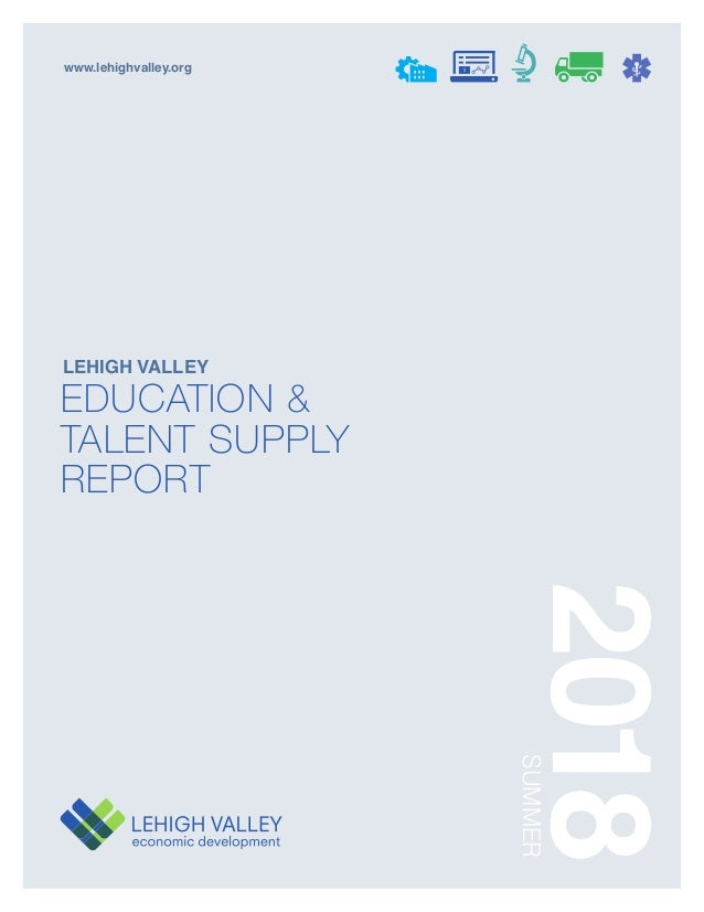 www.lehighvalley.org 2018 LEHIGH VALLEY EDUCATION & TALENT SUPPLY REPORT SUMMER