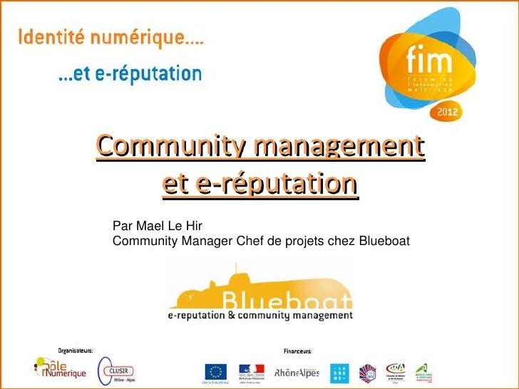 Community management   et e-réputation Par Mael Le Hir Community Manager Chef de projets chez Blueboat