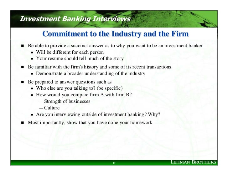 Investment Banking Interviews           Commitment to the Industry and the Firm   Be able to provide a succinct answer as ...