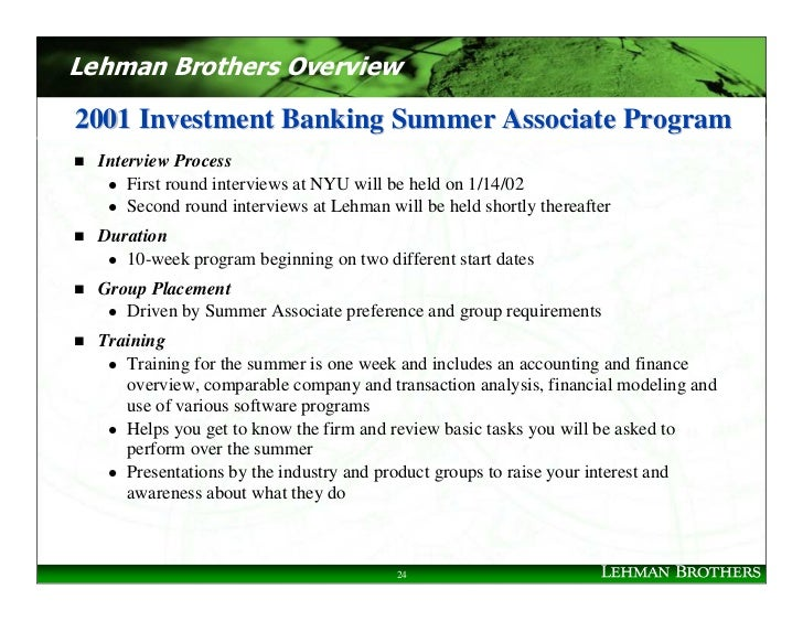 Lehman Brothers Overview  2001 Investment Banking Summer Associate Program   Interview Process       First round interview...