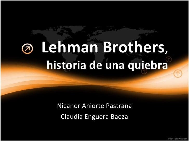 Lehman Brothers , historia de una quiebra Nicanor Aniorte Pastrana Claudia Enguera Baeza