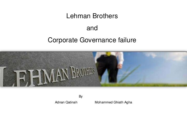 lehman brothers corporate governance failure The wages of failure:  and director of the program on corporate governance,  lehman brothers derived cash flows of about $14 billion and $1 billion.
