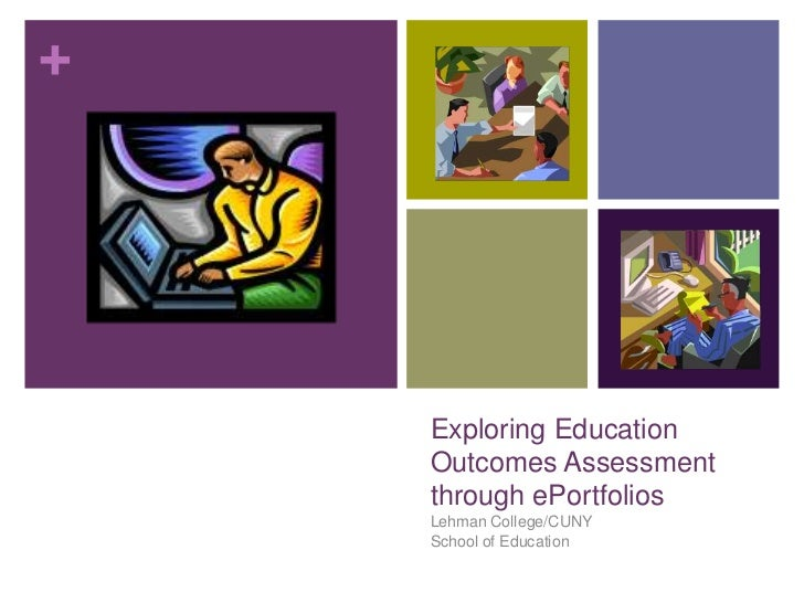 Exploring EducationOutcomes Assessment through ePortfolios<br />Lehman College/CUNY<br />School of Education<br />