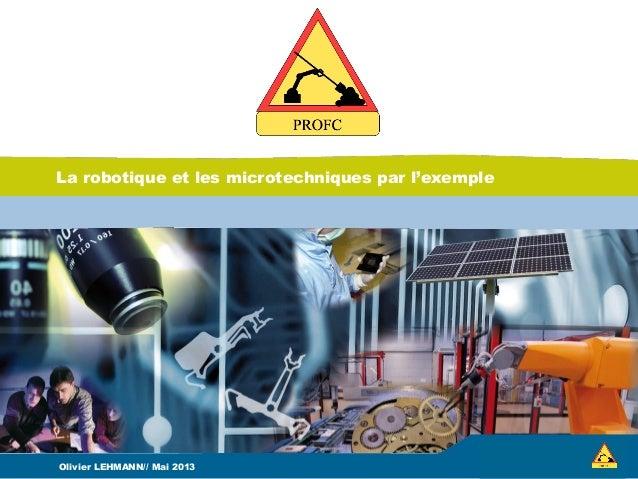 La robotique et les microtechniques par l'exemple Olivier LEHMANN// Mai 2013