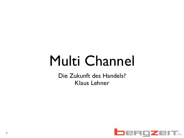 Multi Channel Die Zukunft des Handels? Klaus Lehner 1