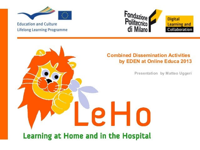 LeHo  Combined Dissemination Activities by EDEN at Online Educa 2013  Learning at Home and in the Hospital  Presentation b...