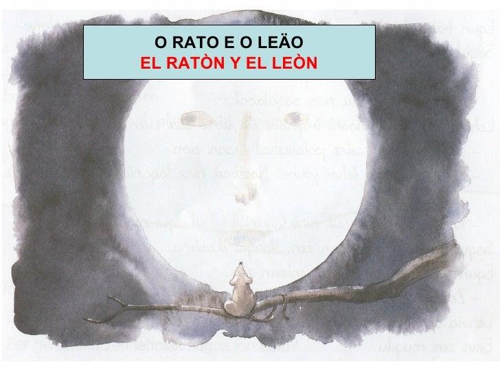 O RATO E O LEÄO EL RATÒN Y EL LEÒN