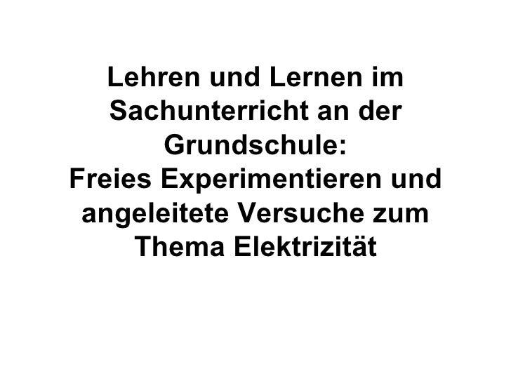 Lehren und Lernen im Sachunterricht an der Grundschule: Freies Experimentieren und angeleitete Versuche zum Thema Elektriz...