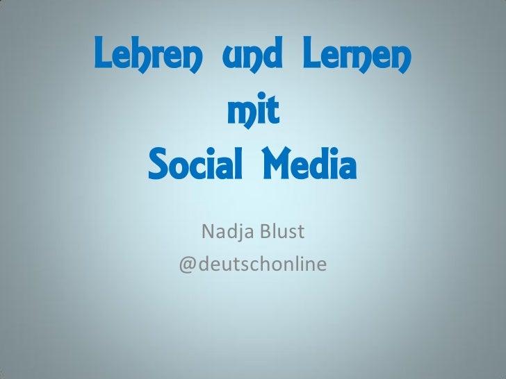 Lehren und Lernen        mit   Social Media     Nadja Blust    @deutschonline