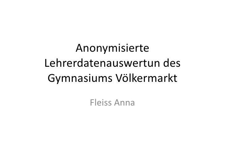 Anonymisierte Lehrerdatenauswertun des Gymnasiums Völkermarkt<br />Fleiss Anna<br />