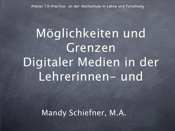 Atelier | E-Practice an der Hochschule in Lehre und Forschung       Möglichkeiten und         Grenzen Digitaler Medien in ...