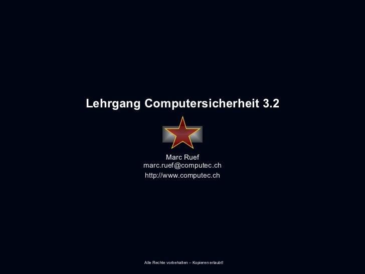 Lehrgang Computersicherheit 3.2 Marc Ruef [email_address] http://www.computec.ch Alle Rechte vorbehalten – Kopieren erlaubt!