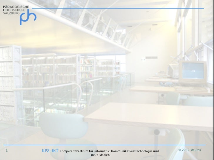 1   KPZ-IKT Kompetenzzentrum für Informatik, Kommunikationstechnologie und   © 2012 Maurek                                ...